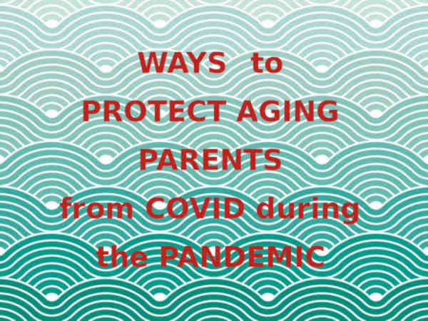 Ways to protect aging parents drom covid during the pandemic